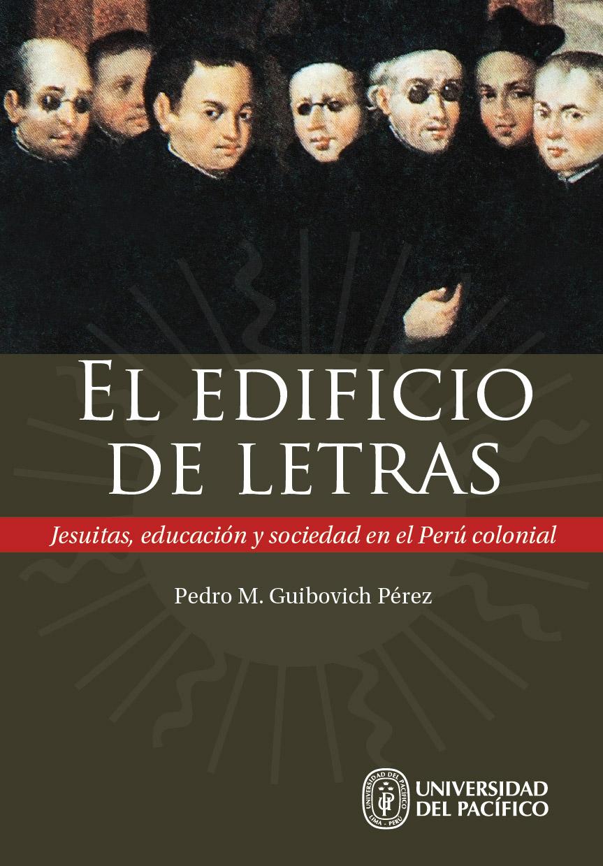 El edificio de letras. Jesuitas, educación y sociedad en el Perú colonial